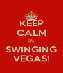 KEEP CALM it's SWINGING VEGAS! - Personalised Poster A4 size