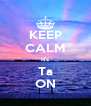 KEEP CALM It's Ta ON - Personalised Poster A4 size