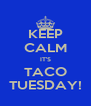 KEEP CALM IT'S TACO TUESDAY! - Personalised Poster A4 size