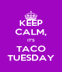 KEEP CALM, IT'S TACO TUESDAY - Personalised Poster A4 size