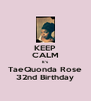 KEEP CALM It's TaeQuonda Rose 32nd Birthday - Personalised Poster A4 size