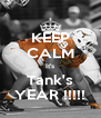 KEEP CALM It's Tank's YEAR !!!!! - Personalised Poster A4 size