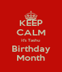 KEEP CALM it's Tashu Birthday Month - Personalised Poster A4 size