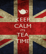 KEEP CALM IT'S TEA TIME - Personalised Poster A4 size