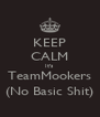 KEEP CALM It's TeamMookers (No Basic Shit) - Personalised Poster A4 size