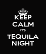 KEEP CALM IT'S TEQUILA NIGHT - Personalised Poster A4 size