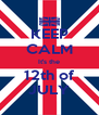 KEEP CALM It's the 12th of JULY - Personalised Poster A4 size