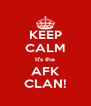KEEP CALM It's the AFK CLAN! - Personalised Poster A4 size