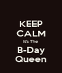 KEEP CALM It's The B-Day Queen - Personalised Poster A4 size