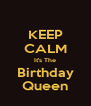 KEEP CALM It's The Birthday Queen - Personalised Poster A4 size