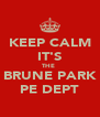 KEEP CALM IT'S THE  BRUNE PARK PE DEPT - Personalised Poster A4 size