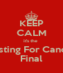 KEEP CALM it's the  Casting For Cancer Final - Personalised Poster A4 size
