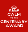 KEEP CALM IT'S THE CENTENARY  AWARD - Personalised Poster A4 size