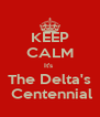 KEEP CALM It's  The Delta's  Centennial - Personalised Poster A4 size