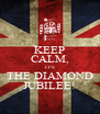 KEEP CALM, IT'S THE DIAMOND JUBILEE! - Personalised Poster A4 size