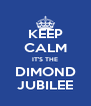 KEEP CALM IT'S THE DIMOND JUBILEE - Personalised Poster A4 size