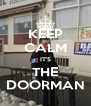 KEEP CALM IT'S THE DOORMAN - Personalised Poster A4 size