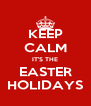 KEEP CALM IT'S THE EASTER HOLIDAYS - Personalised Poster A4 size