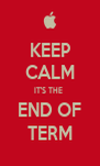 KEEP CALM IT'S THE  END OF TERM - Personalised Poster A4 size