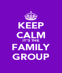 """KEEP CALM IT""""S THE FAMILY GROUP - Personalised Poster A4 size"""