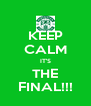 KEEP CALM IT'S THE FINAL!!! - Personalised Poster A4 size
