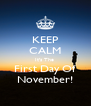 KEEP CALM It's The  First Day Of November! - Personalised Poster A4 size