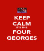 KEEP CALM IT'S THE FOUR GEORGES - Personalised Poster A4 size