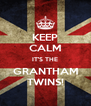 KEEP CALM IT'S THE GRANTHAM TWINS! - Personalised Poster A4 size