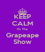 KEEP CALM It's The Grapeape Show - Personalised Poster A4 size