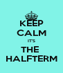 KEEP CALM IT'S THE  HALFTERM - Personalised Poster A4 size