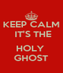 KEEP CALM  IT'S THE  HOLY  GHOST - Personalised Poster A4 size