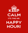 KEEP CALM IT'S THE HR HAPPY HOUR! - Personalised Poster A4 size