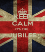 KEEP CALM IT'S THE  JUBILEE  - Personalised Poster A4 size