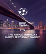 KEEP CALM IT'S THE KINGS BIRTHDAY HAPPY BIRTHDAY DADDY - Personalised Poster A4 size