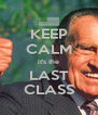 KEEP CALM it's the LAST CLASS - Personalised Poster A4 size