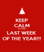 KEEP CALM it's the LAST WEEK  OF THE YEAR!!! - Personalised Poster A4 size