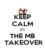KEEP CALM IT's THE MB  TAKEOVER - Personalised Poster A4 size