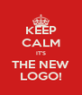KEEP CALM IT'S THE NEW LOGO! - Personalised Poster A4 size