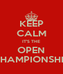 KEEP CALM IT'S THE OPEN CHAMPIONSHIP - Personalised Poster A4 size