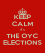 KEEP CALM IT's THE OYC ELECTIONS - Personalised Poster A4 size