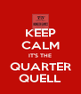 KEEP CALM IT'S THE QUARTER QUELL - Personalised Poster A4 size