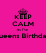 KEEP CALM It's The  Queens Birthday   - Personalised Poster A4 size