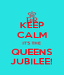 KEEP CALM IT'S THE QUEENS JUBILEE! - Personalised Poster A4 size