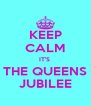 KEEP CALM IT'S  THE QUEENS JUBILEE - Personalised Poster A4 size