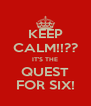 KEEP CALM!!?? IT'S THE QUEST FOR SIX! - Personalised Poster A4 size