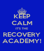 KEEP CALM IT'S THE RECOVERY ACADEMY! - Personalised Poster A4 size