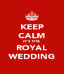 KEEP CALM IT'S THE ROYAL WEDDING - Personalised Poster A4 size