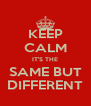 KEEP CALM IT'S THE SAME BUT DIFFERENT - Personalised Poster A4 size