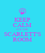 KEEP CALM IT'S THE SCARLETT'S ROOM - Personalised Poster A4 size