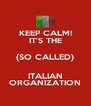 KEEP CALM! IT'S THE (SO CALLED) ITALIAN ORGANIZATION - Personalised Poster A4 size